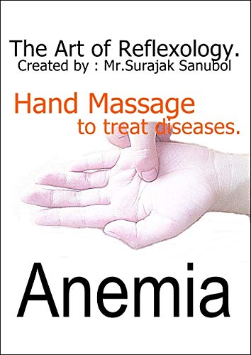 Anemia: The Art of Reflexology. Episode 44. Hand massage to treat Anemia. (English Edition) (Oil Face Shop Body The)