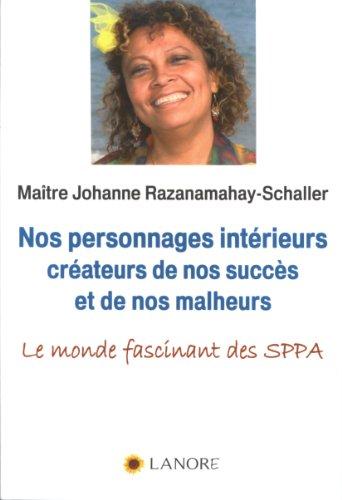 Nos personnages intérieurs créateurs de nos succès et de nos malheurs : Le monde fascinant des SPPA par Johanne Razanamahay-Schaller
