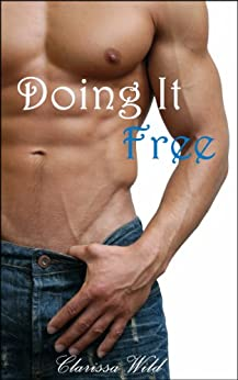 Doing It Free (New Adult Erotic Romance) Book 3 by [Wild, Clarissa]