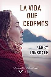 La vida que cedemos - Kerry Lonsdale