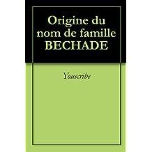 Origine du nom de famille BECHADE (Oeuvres courtes)