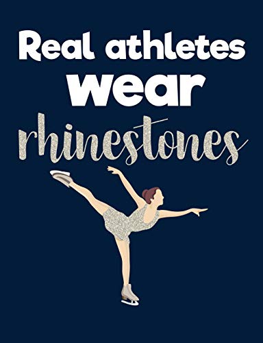 87055e365 Real Athletes Wear Rhinestones: Figure Skating Journal - Blank Lined  Composition Notebook for Figure Skaters