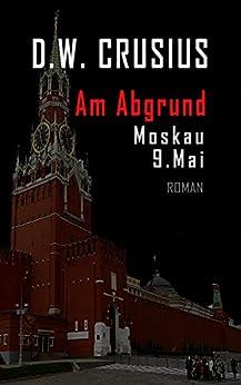 Am Abgrund: Moskau 9. Mai (German Edition) by [Crusius, D.W., Crusius, Detlev, Zack, Eddy]