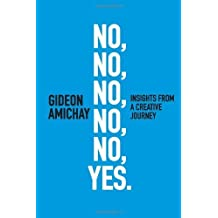 No, No, No, No, No, Yes. Insights From a Creative Journey by Gideon Amichay (2014-01-24)