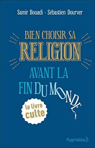 Bien choisir sa religion avant la fin du monde (DOCUMENTS ET
