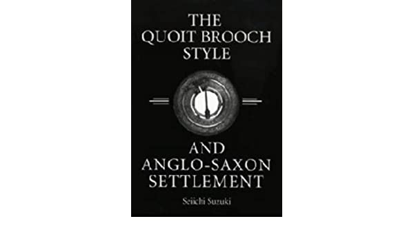 The Quoit Brooch Style and Anglo-Saxon Settlement: A Casting and Recasting of Cultural Identity Symbols: Amazon.co.uk: Seiichi Suzuki: 9780851157498: Books