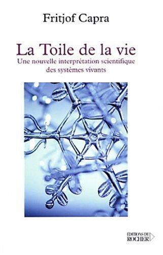 La toile de la vie : Une nouvelle interprétation scientifique des systèmes vivants