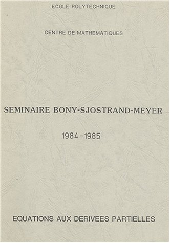 Séminaire Bony - Sjostrand - Meyer : Equations aux dérivées 1987-1985