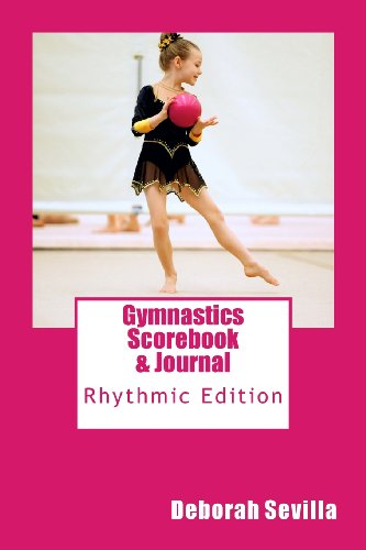 Gymnastics Scorebook & Journal: Rhythmic Edition (Dream Believe Achieve Athletics) por Deborah Sevilla