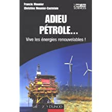Adieu pétrole... : Vive les énergies renouvelables !