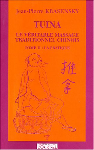 Tuina, la pratique, tome 2. Le vritable massage traditionnel chinois
