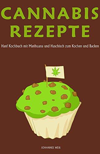 Cannabis Rezepte Hanf Kochbuch mit Marihuana und Haschisch zum Kochen und Backen -