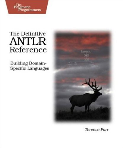 The Definitive ANTLR Reference: Building Domain-Specific Languages (Pragmatic Programmers) por Terence Parr