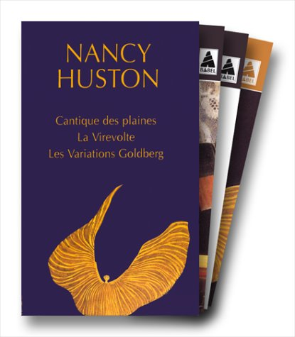 Nancy Huston, coffret de 3 volumes, tome 2 : Le Cantique des plaines - La Virevolte - Les Variations Goldberg