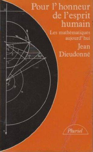 Pour l'honneur de l'esprit humain. Les mathématiques aujourd'hui.