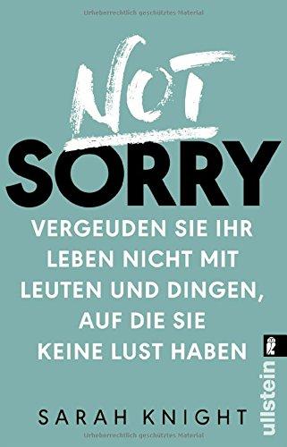 Buchcover Not Sorry: Vergeuden Sie Ihr Leben nicht mit Leuten und Dingen, auf die Sie keine Lust haben