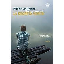 La Segreta Verità (ispirato a una storia vera) (Italian Edition)