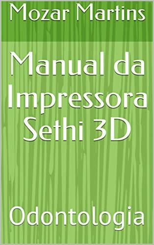 Manual da Impressora Sethi 3D: Odontologia (Portuguese Edition ...