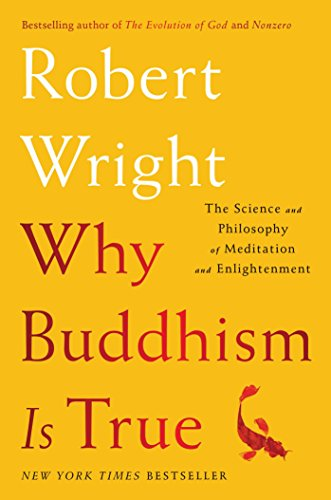 Why Buddhism is True: The Science and Philosophy of Meditation and Enlightenment