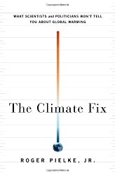 The Climate Fix: What Scientists and Politicians Won't Tell You About Global Warming by Roger Pielke Jr. (2010-09-28)