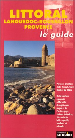 Littoral : Languedoc-Roussillon-Provence. Le guide