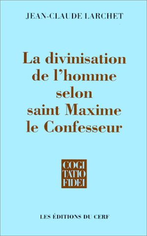 La Divinisation de l'homme selon saint Maxime le Confesseur