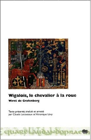 Wigalois, le chevalier a la roue (ed. bilingue)