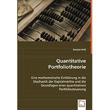 Quantitative Portfoliotheorie: Eine mathematische Einführung in die Stochastik der Kapitalmärkte und die Grundlagen einer quantitativen Portfoliosteuerung