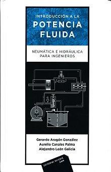 Introducción a la Potencia Fluida: Neumática e Hidráulica para ingenieros por Gerardo Aragón González