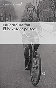 El boxeador polaco: 224 par Eduardo Halfon