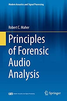 Principles Of Forensic Audio Analysis (modern Acoustics And Signal Processing) por Robert C. Maher