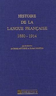 Histoire de la langue française 1880-1914 par Robert Martin