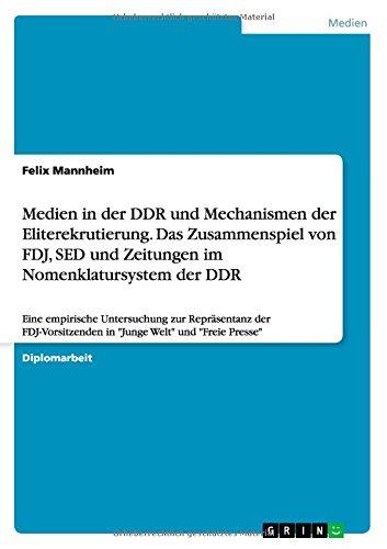 """Medien in der DDR und Mechanismen der Eliterekrutierung. Das Zusammenspiel von FDJ, SED und Zeitungen im Nomenklatursystem der DDR: Eine empirische ... in """"Junge Welt"""" und """"Freie Presse"""""""
