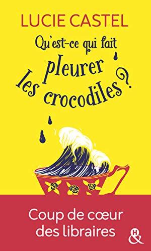 Quest Ce Qui Fait Pleurer Les Crocodiles Une Comédie Romantique