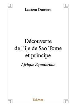 Découverte de l'île de Sao Tome et principe: Afrique Equatoriale (Collection Classique)