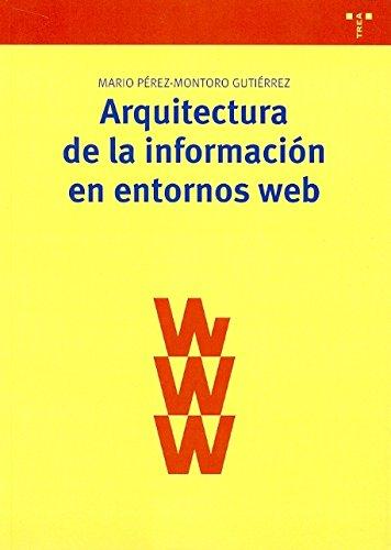 Arquitectura de la información en entornos web (Biblioteconomía y Administración cultural) por Mario Pérez-Montoro Gutiérrez