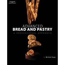 Advanced Bread and Pastry: A Professional Approach