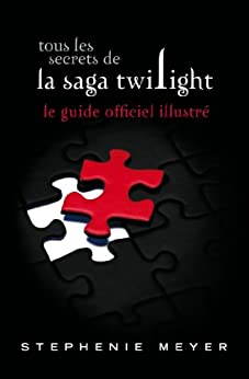 Tous les secrets de la saga Twilight : Le guide officiel illustré par [Meyer, Stephenie]