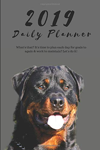 2019 Daily Planner What's that? It's time to plan each day for goals to again & work to maintain? Let's do it!: Rottweiler Dog Appointment Book for ... for Tracking Notes: 6 x 9 in (15.2 x 22 cm) por JB BOOKS