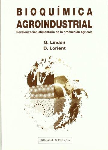 Bioquímica agroindustrial: revalorización alimentaria de la producción agrícola por G. Linden
