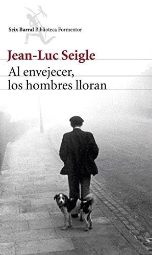 Al envejecer, los hombres lloran por Jean-Luc Seigle