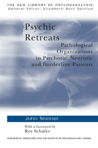 Psychic Retreats: Pathological Organizations in Psychotic, Neurotic and Borderline Patients (The New Library of Psychoanalysis, Vol. 19) by John Steiner (1993-12-24)