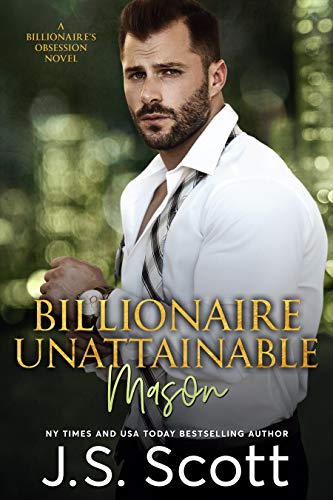 Billionaire Unattainable ~ Mason: A Billionaire's Obsession Novel (The Billionaire's Obsession Book 14) (English Edition) (Js Scott Bbw)