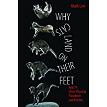 Why Cats Land on Their Feet: And 76 Other Physical Paradoxes and Puzzles