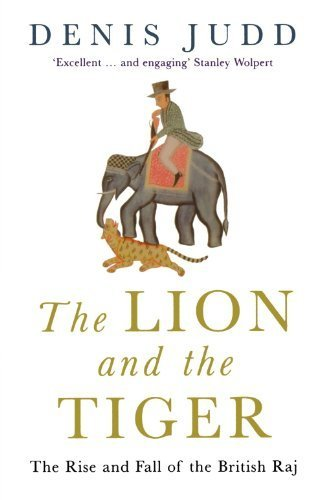 The Lion and the Tiger: The Rise and Fall of the British Raj. 1600-1947 by Judd. Denis ( 2005 ) Paperback