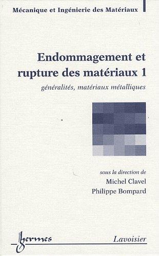 Endommagement et rupture des matériaux : Volume 1, Généralités, matériaux métalliques