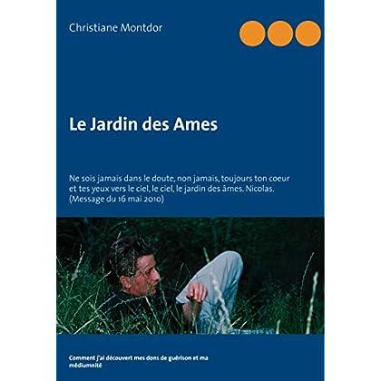 Le Jardin des Ames: Ne sois jamais dans le doute, non jamais, toujours ton coeur et tes yeux vers le ciel, le ciel, le jardin des âmes. Nicolas. (Message du 16 mai 2010