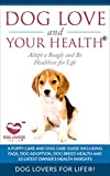 Dog Love and Your Health:  Adopt a Beagle and Be Healthier for Life: A Puppy Care and Dog Care Guide with FAQs, Dog Adoption, Dog Breed Health, and 10 ... Facts About Dogs) (English Edition)