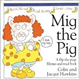Mig the Pig: A Flip-the-Page Rhyme-and-Read Book by Colin Hawkins (1995-11-23)