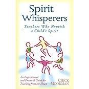 Spirit Whisperers: Teachers Who Nourish a Child's Spirit by Chick Moorman (2001-05-24)